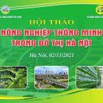 HỘI THẢO NÔNG NGHIỆP THÔNG MINH TRONG ĐÔ THỊ HÀ NỘI 02-11-2021